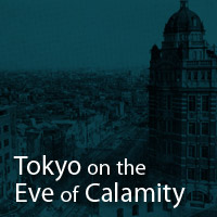Tokyo on the Eve of Calamity